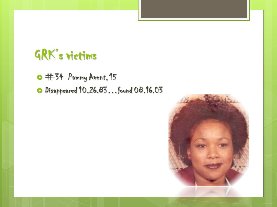 GRK's victims  #34 Pammy Avent, 15  Disappeared 10.26.83…found 08.16.03