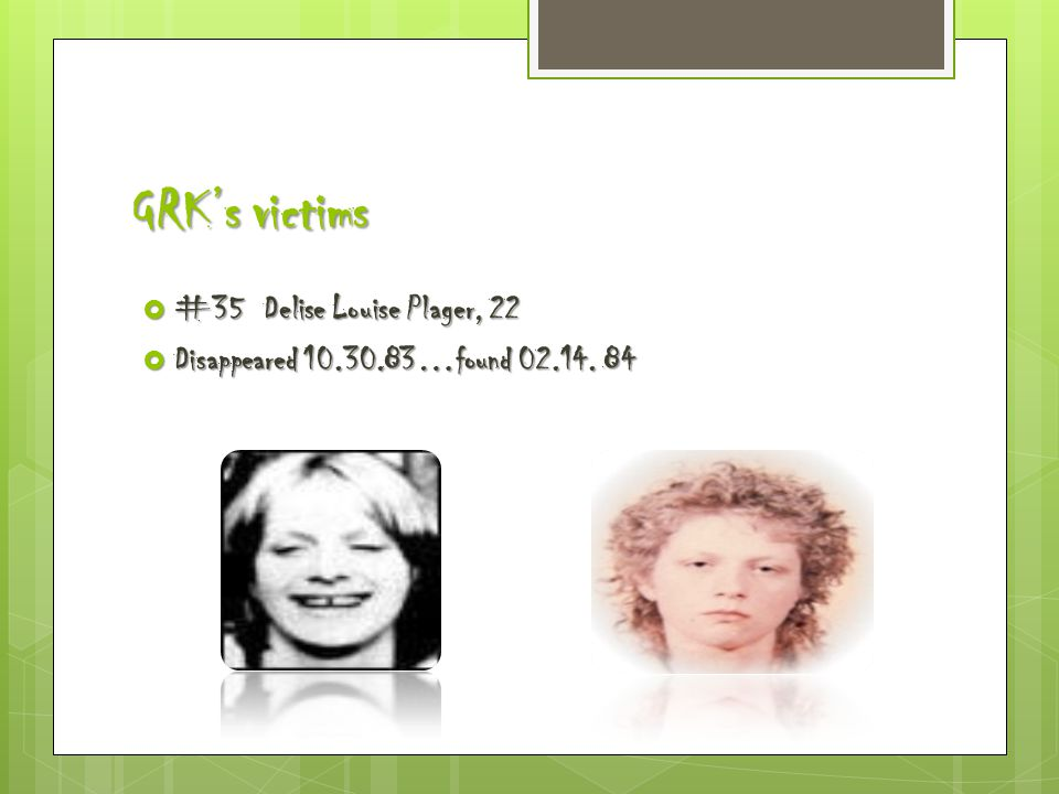 GRK's victims  #35 Delise Louise Plager, 22  Disappeared 10.30.83…found 02.14. 84