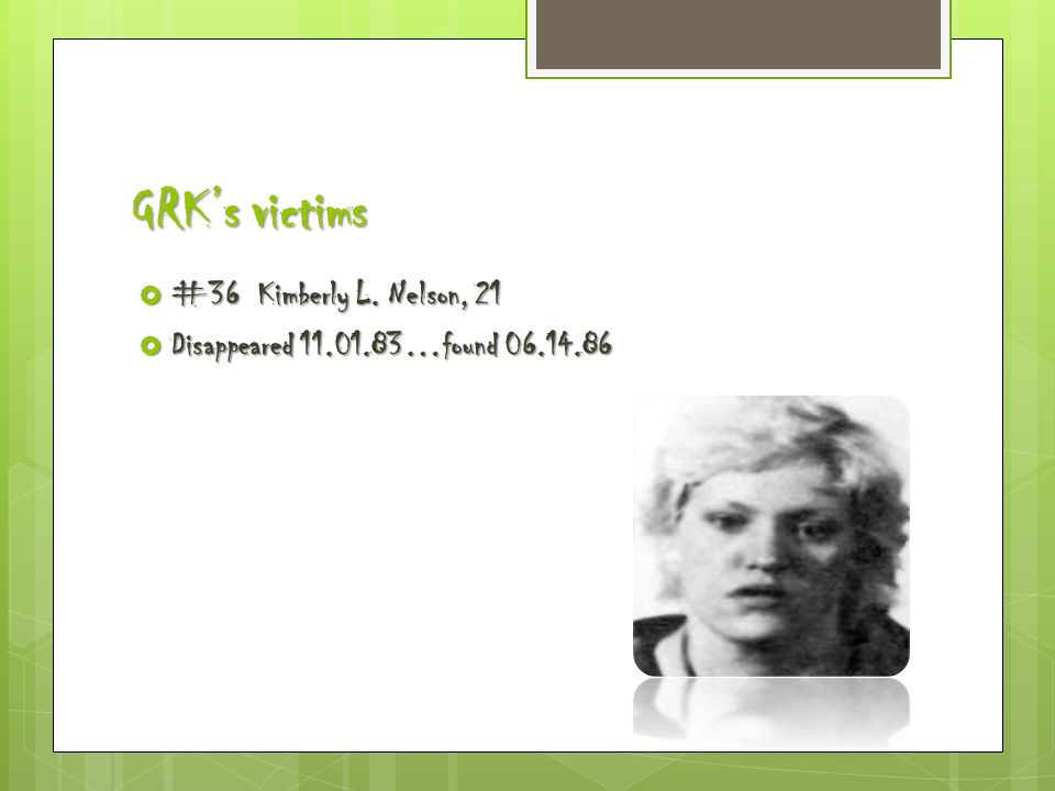 GRK's victims  #36 Kimberly L. Nelson, 21  Disappeared 11.01.83…found 06.14.86