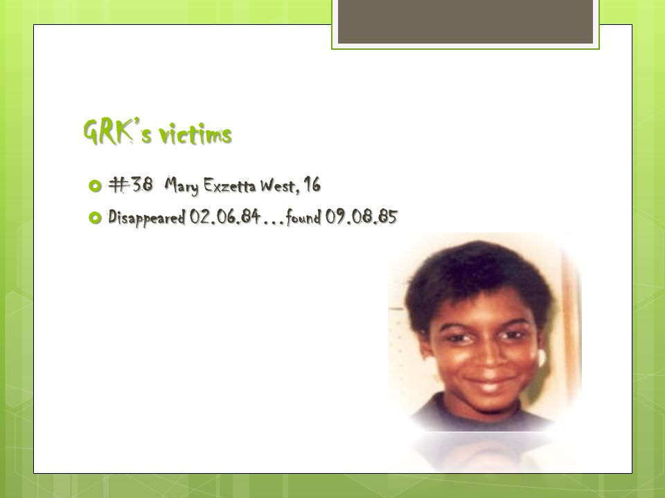 GRK's victims  #38 Mary Exzetta West, 16  Disappeared 02.06.84…found 09.08.85