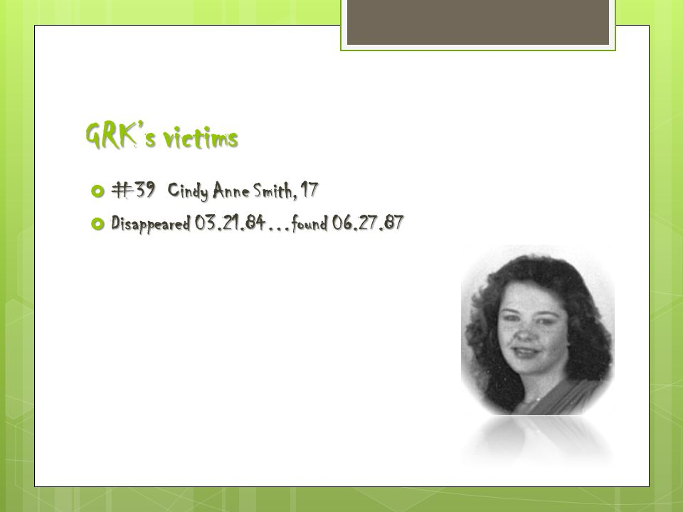 GRK's victims  #39 Cindy Anne Smith, 17  Disappeared 03.21.84…found 06.27.87