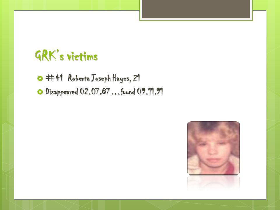 GRK's victims  #41 Roberta Joseph Hayes, 21  Disappeared 02.07.87…found 09.11.91