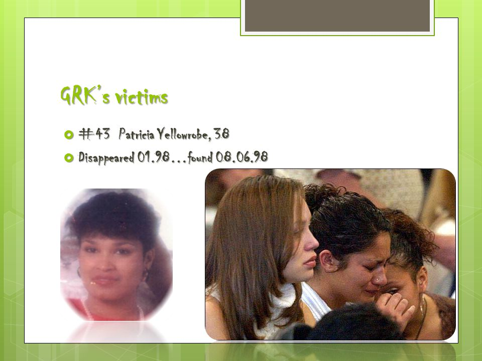 GRK's victims  #43 Patricia Yellowrobe, 38  Disappeared 01.98…found 08.06.98