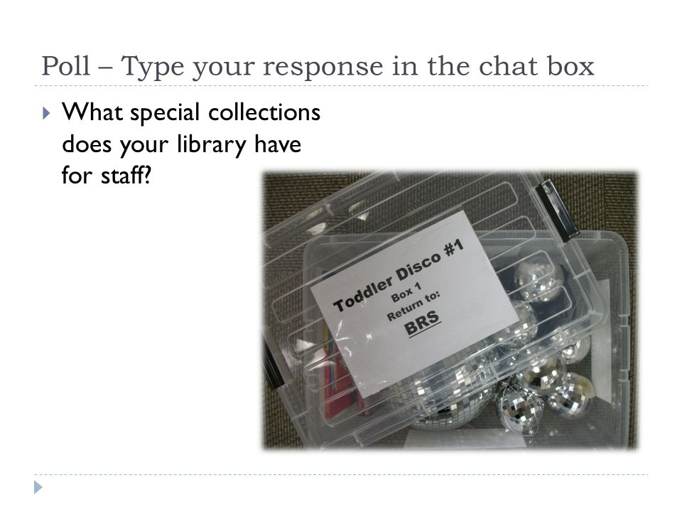 Poll – Type your response in the chat box  What special collections does your library have for staff