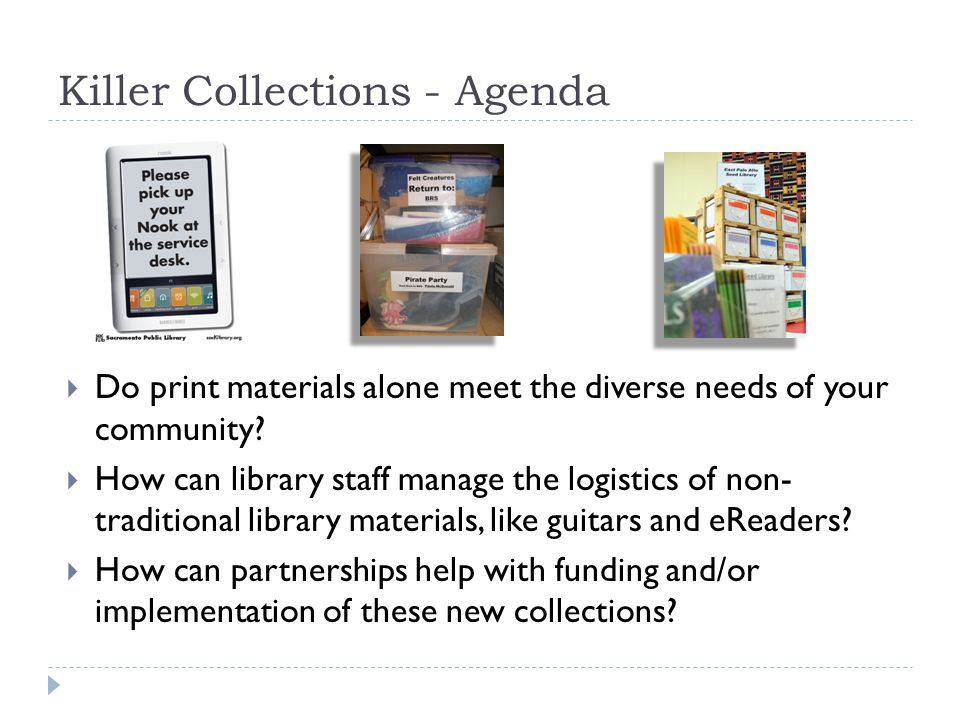 Killer Collections - Agenda  Do print materials alone meet the diverse needs of your community.