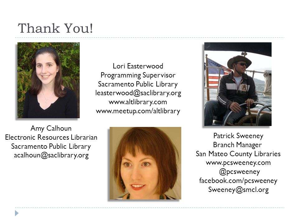 Thank You! Amy Calhoun Electronic Resources Librarian Sacramento Public Library acalhoun@saclibrary.org Patrick Sweeney Branch Manager San Mateo Count
