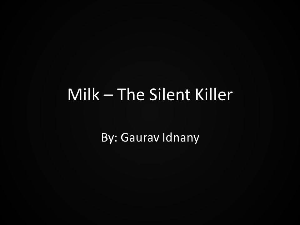 Milk – The Silent Killer By: Gaurav Idnany