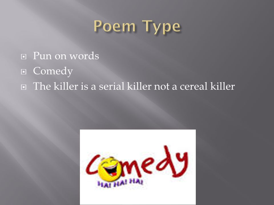 Pun on words  Comedy  The killer is a serial killer not a cereal killer