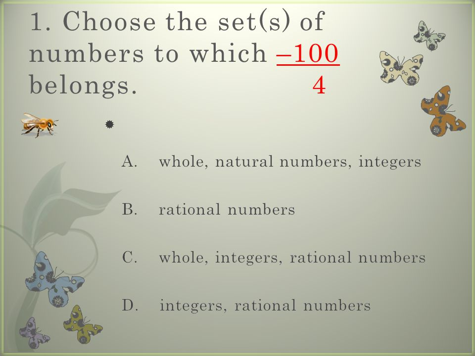 1. Choose the set(s) of numbers to which –100 belongs. 4