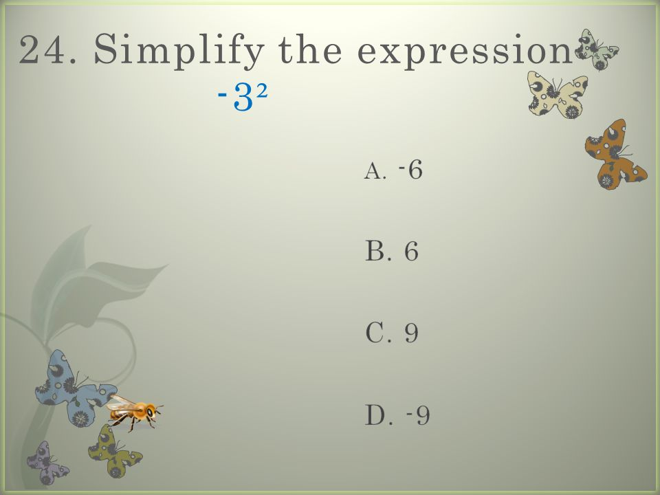 24. Simplify the expression: -3 ²