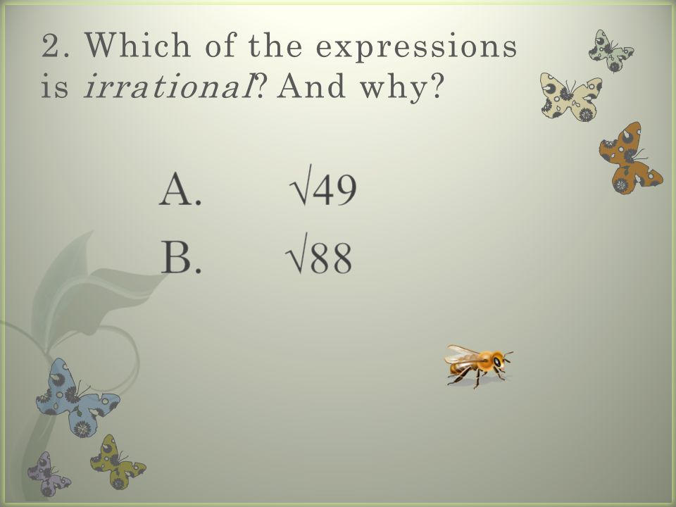 2. Which of the expressions is irrational And why