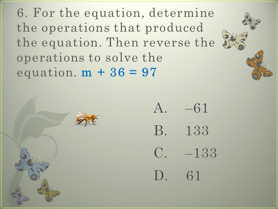 6. For the equation, determine the operations that produced the equation.
