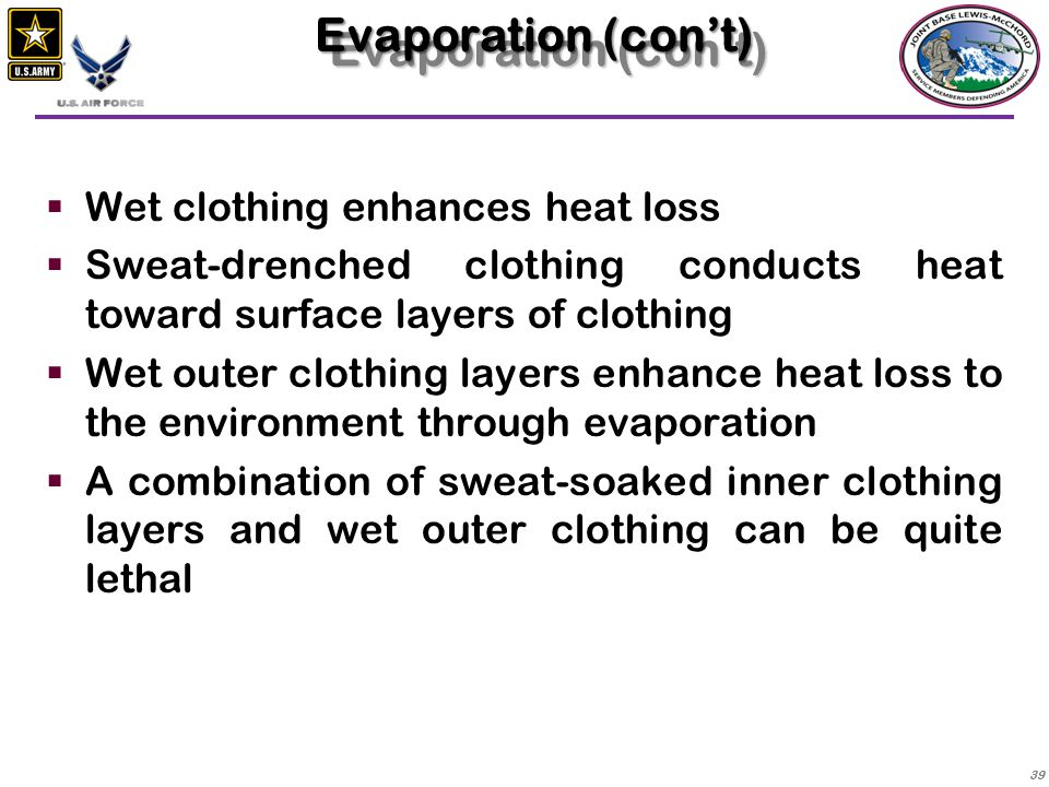 40  Direct emission or absorption of heat  Heat radiates from the body to the clothing, then from the clothing to the environment  The greater the difference between body and environmental temperatures, the greater the rate of heat loss  Clothing that adequately controls the rates of conductive and convective heat loss will compensate for the radiation heat lossRadiationRadiation