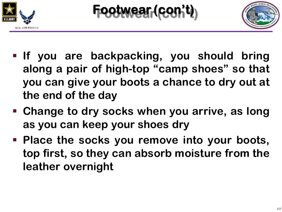 70  You should wear an inner sock of cotton, which will wick moisture away from your feet  Your pair of oversocks should be made of an absorbent material that will also keep your feet warm — wool is best  For extremely wet weather, there are now Gore-Tex ® socks available, which you can use as an additional layer, so long as they don't make your boots fit too tightly Footwear (con't)