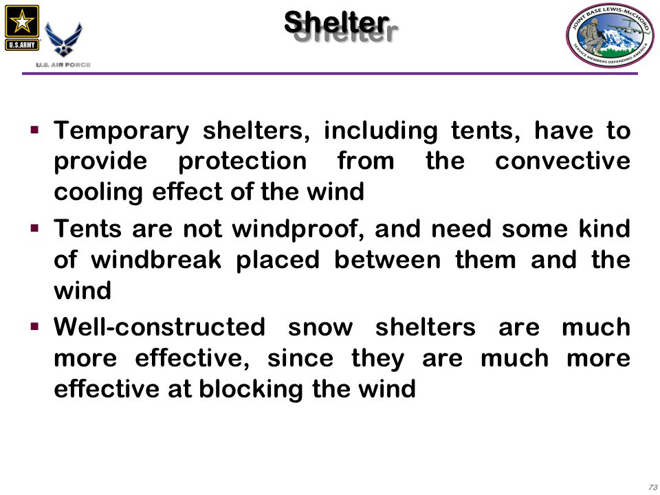 74  Stationary air inside an effective shelter can be warmed by body heat for a more comfortable environment  If your shelter is a natural cave with adequate ventilation, you can build a fire for warmth  If you are in a snow shelter, and have built in good ventilation, you can use a small stove for heat, as well as for cooking Shelter (con't)