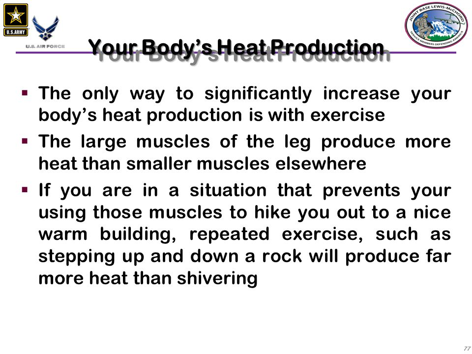 78  The body produces heat as a by-product of the biochemical reactions that convert food to stored energy  During physical activity, only about 20% of this energy is used for work — the rest is converted to heat  Energy from metabolizing food is expressed in kilocalories (Cal), which are commonly erroneously referred to as calories Heat Production (con't)