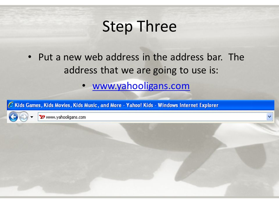 Step Three Put a new web address in the address bar. The address that we are going to use is: www.yahooligans.com