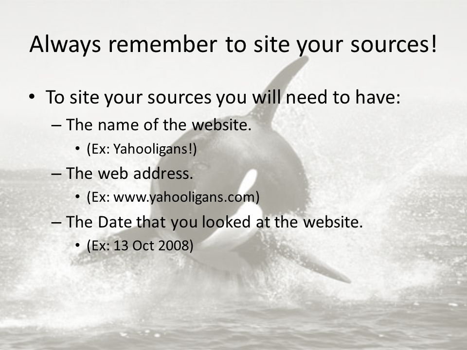 Always remember to site your sources.
