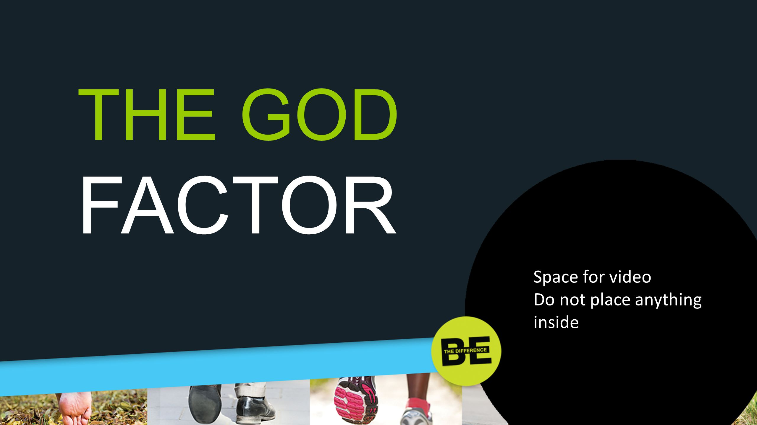 Space for video Do not place anything inside THE GOD FACTOR
