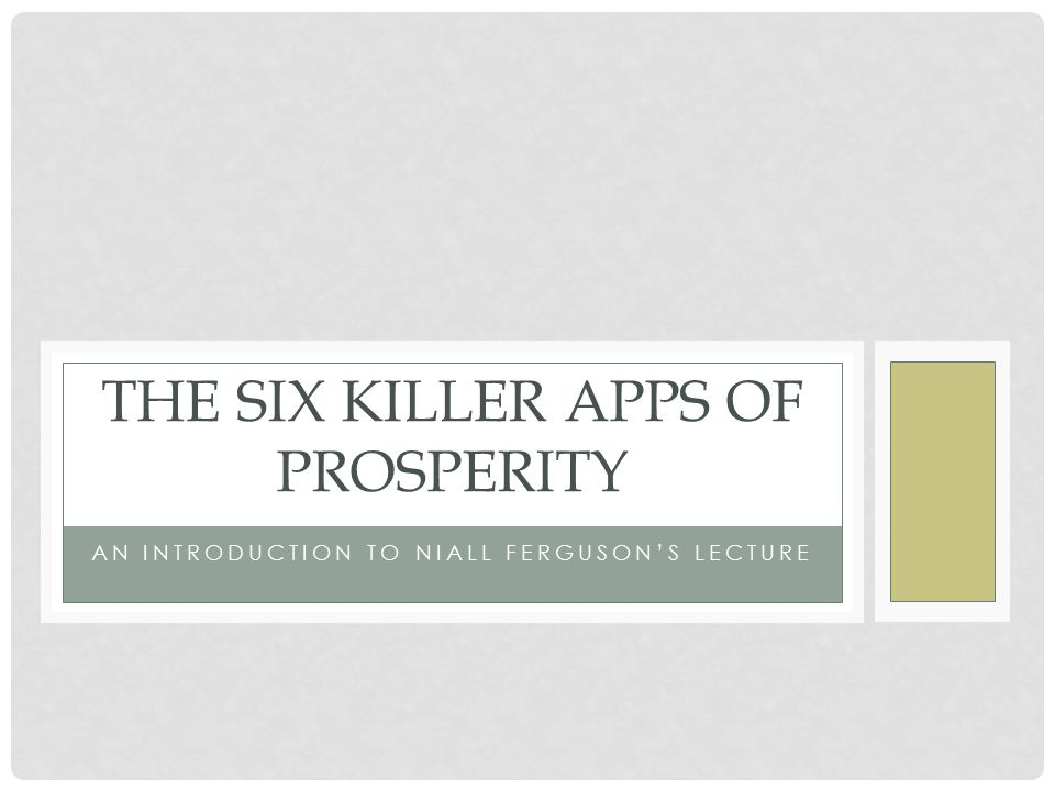 AN INTRODUCTION TO NIALL FERGUSON'S LECTURE THE SIX KILLER APPS OF PROSPERITY