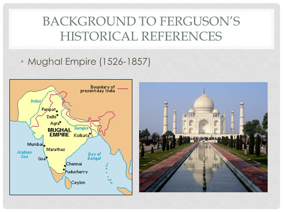 BACKGROUND TO FERGUSON'S HISTORICAL REFERENCES Mughal Empire (1526-1857)