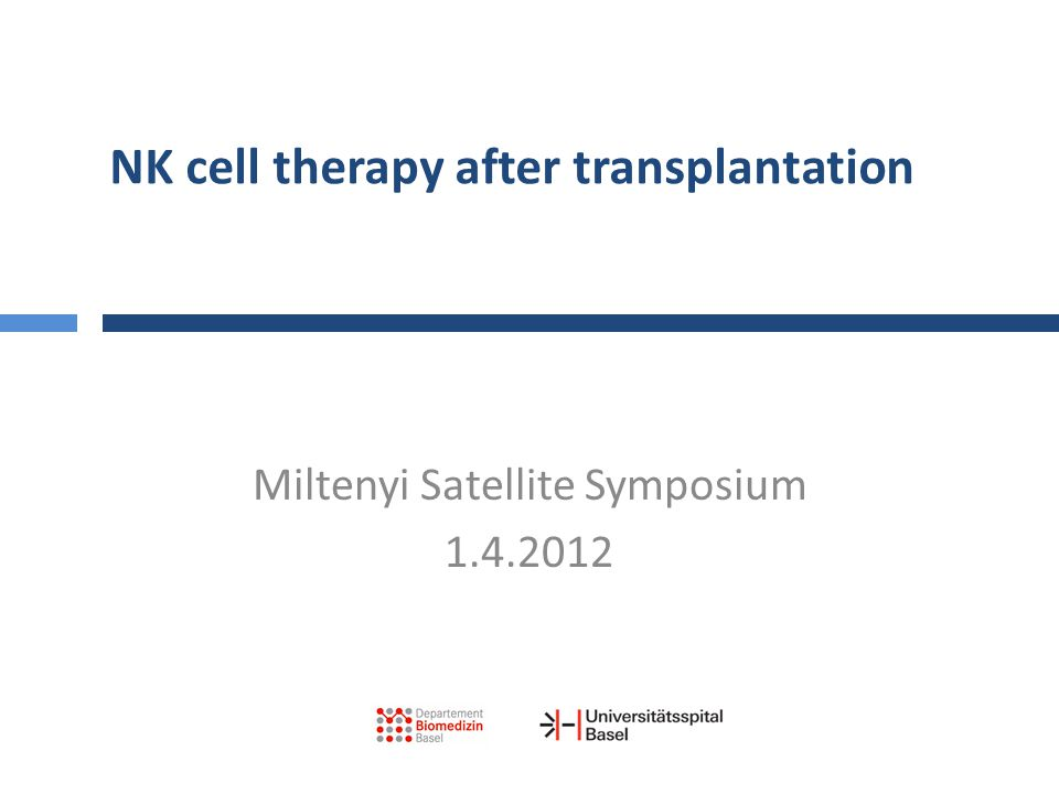 NK cell therapy after transplantation Miltenyi Satellite Symposium 1.4.2012