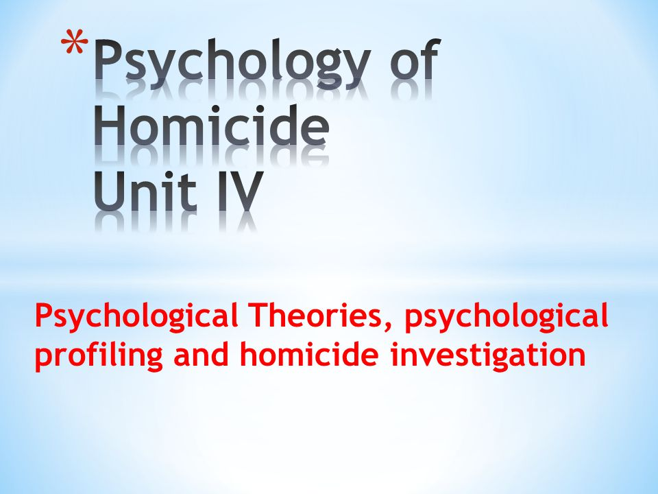 Psychological Theories, psychological profiling and homicide investigation