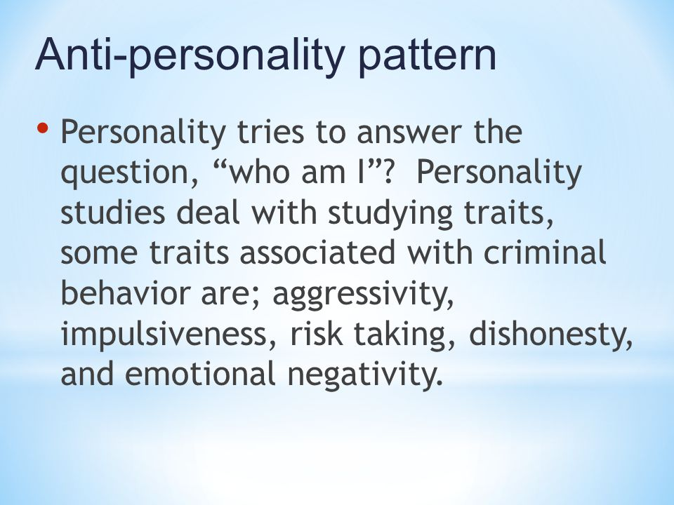 "Anti-personality pattern Personality tries to answer the question, ""who am I""? Personality studies deal with studying traits, some traits associated w"
