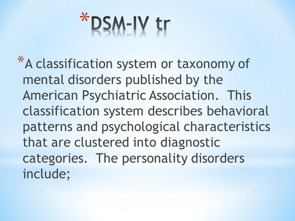 * A classification system or taxonomy of mental disorders published by the American Psychiatric Association. This classification system describes beha