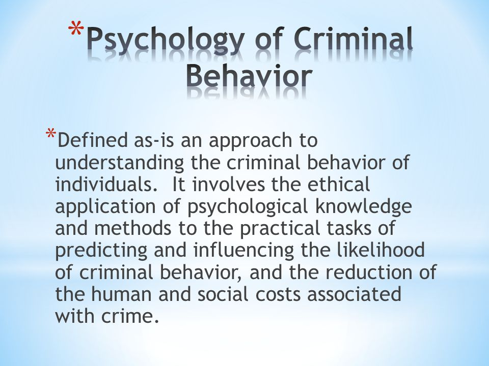 * Criminal behavior legally is defined as actions that are prohibited by state and federal laws.