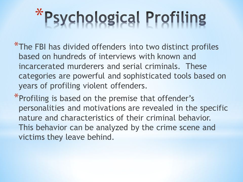 * The FBI has divided offenders into two distinct profiles based on hundreds of interviews with known and incarcerated murderers and serial criminals.