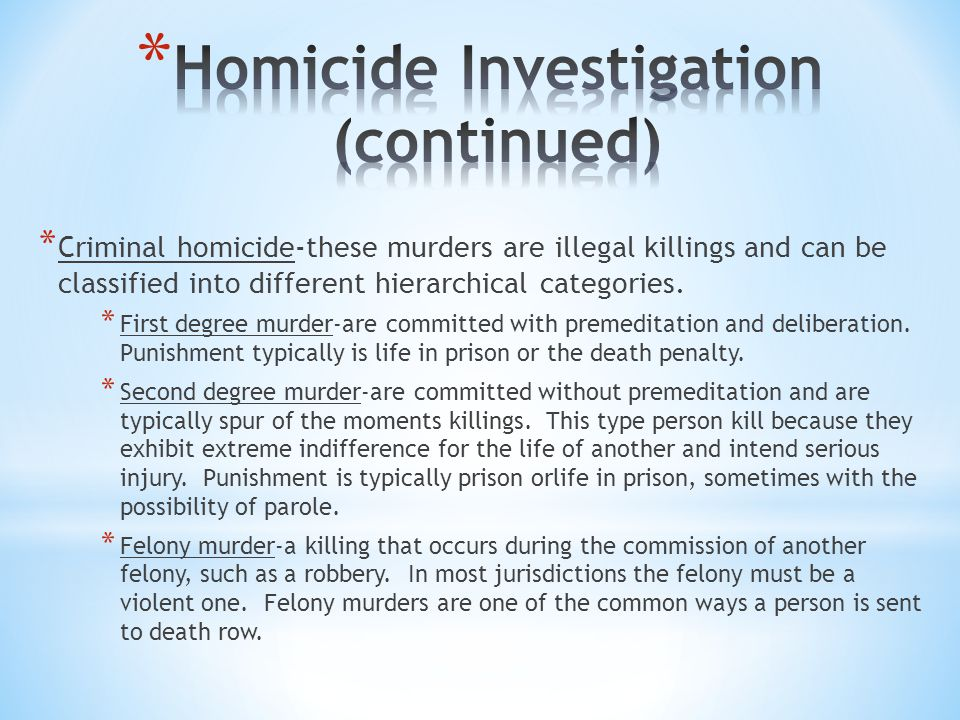 * Criminal homicide-these murders are illegal killings and can be classified into different hierarchical categories. * First degree murder-are committ