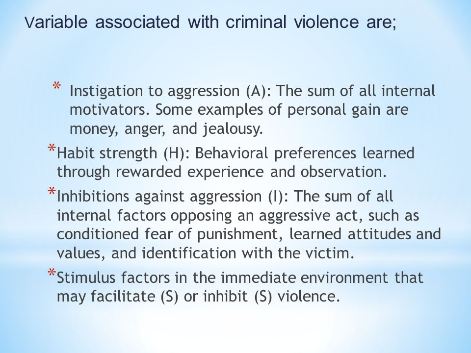 V ariable associated with criminal violence are; * Instigation to aggression (A): The sum of all internal motivators. Some examples of personal gain a