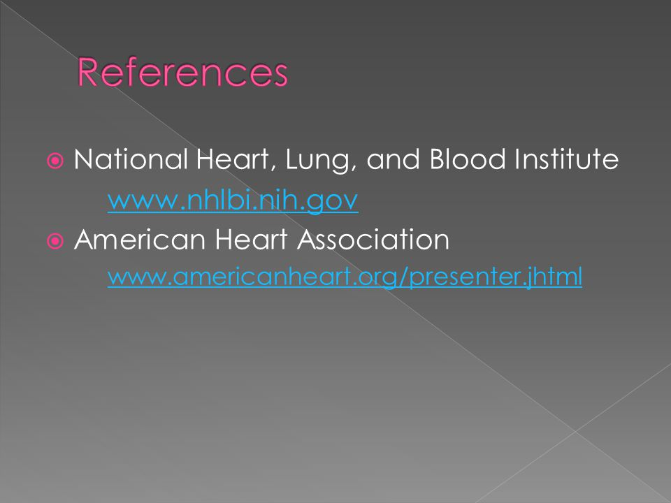  National Heart, Lung, and Blood Institute www.nhlbi.nih.gov  American Heart Association www.americanheart.org/presenter.jhtml