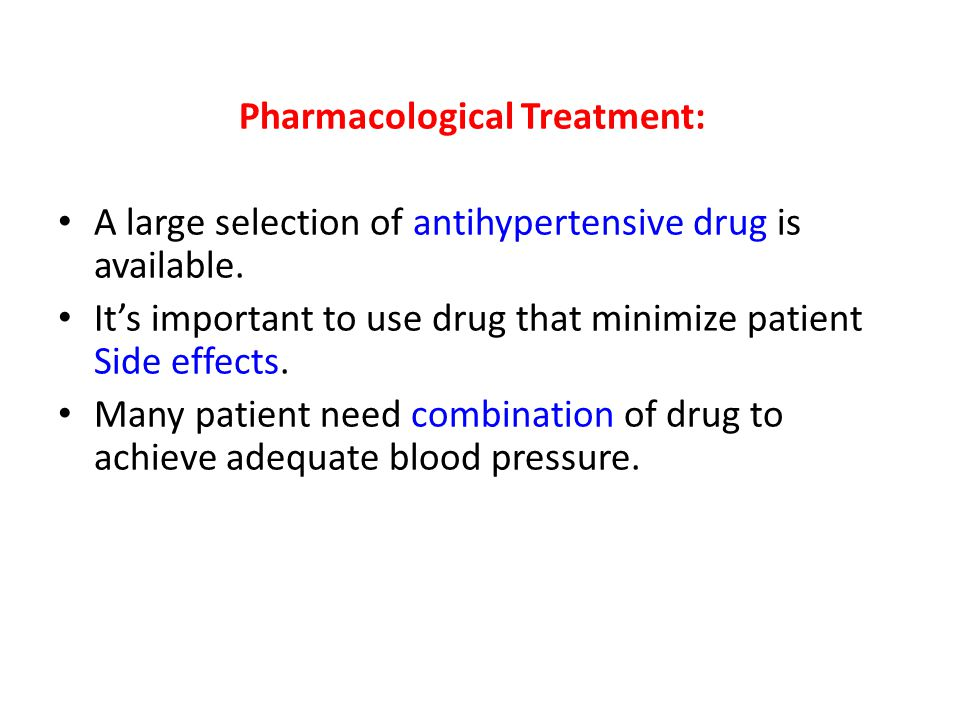 Pharmacological Treatment: A large selection of antihypertensive drug is available.