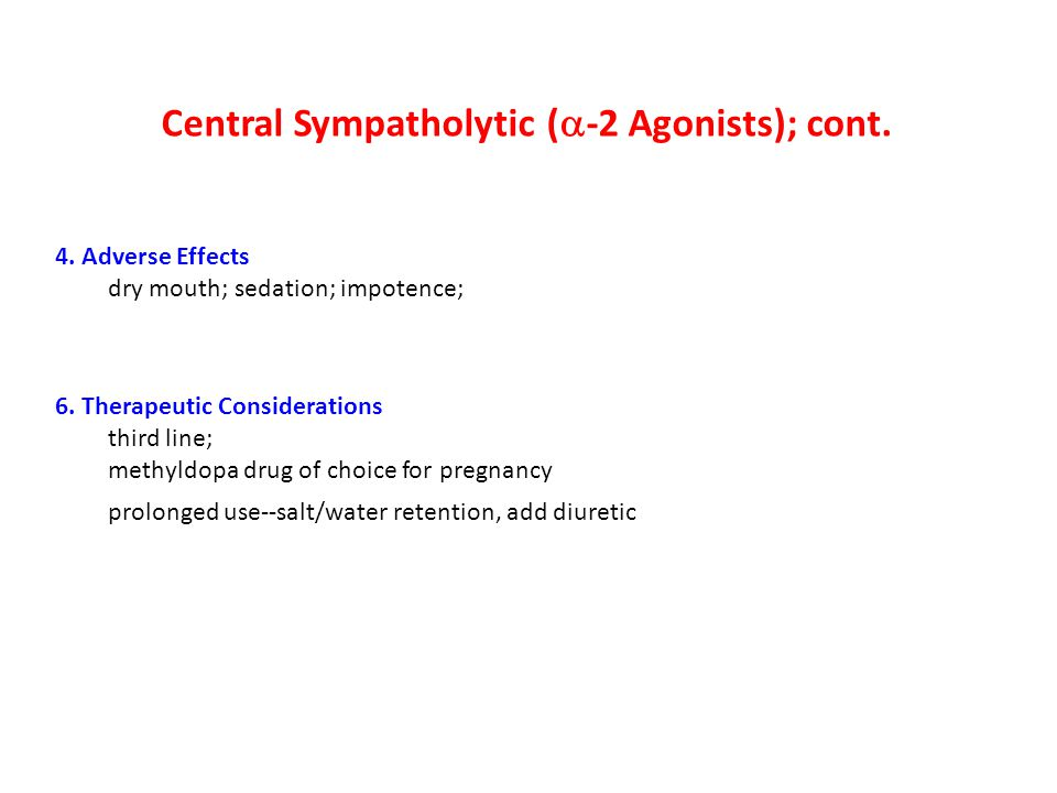 4. Adverse Effects dry mouth; sedation; impotence; Central Sympatholytic (  -2 Agonists); cont.