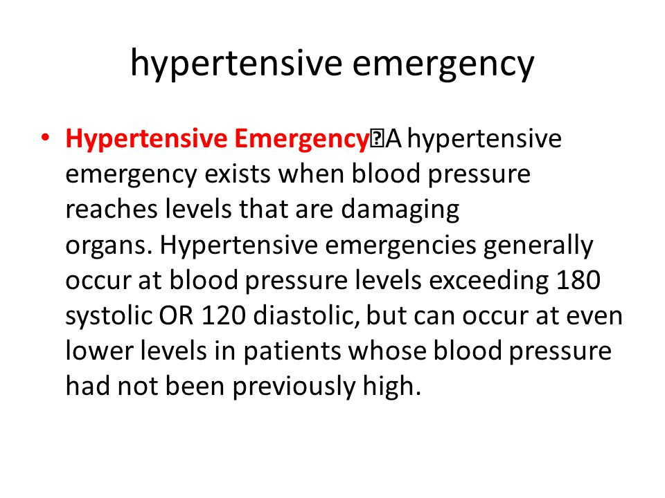 hypertensive emergency Hypertensive Emergency A hypertensive emergency exists when blood pressure reaches levels that are damaging organs.