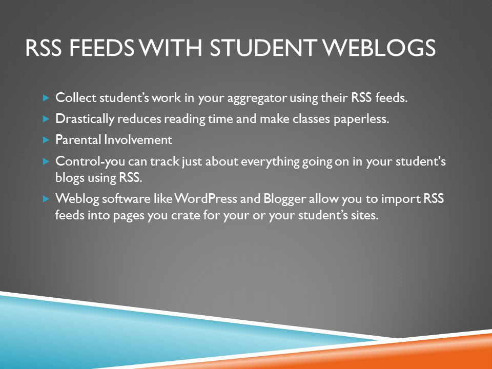 RSS FEEDS WITH STUDENT WEBLOGS  Collect student's work in your aggregator using their RSS feeds.  Drastically reduces reading time and make classes