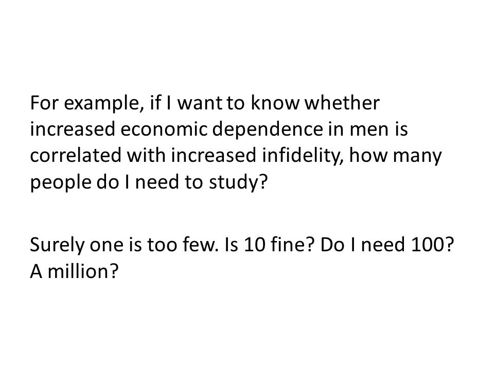 For example, if I want to know whether increased economic dependence in men is correlated with increased infidelity, how many people do I need to stud