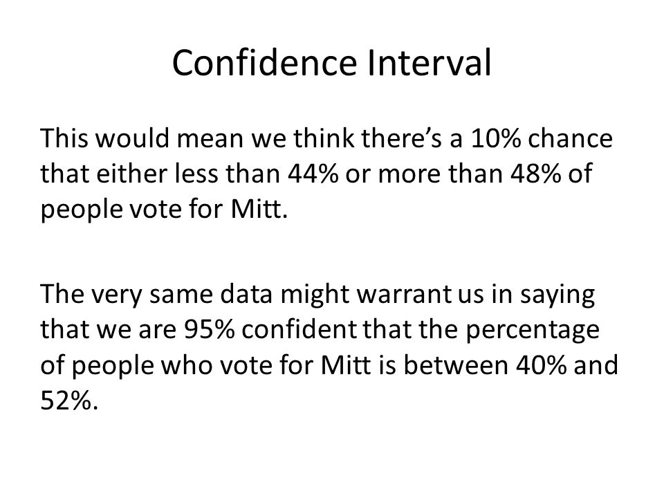 Confidence Interval This would mean we think there's a 10% chance that either less than 44% or more than 48% of people vote for Mitt. The very same da
