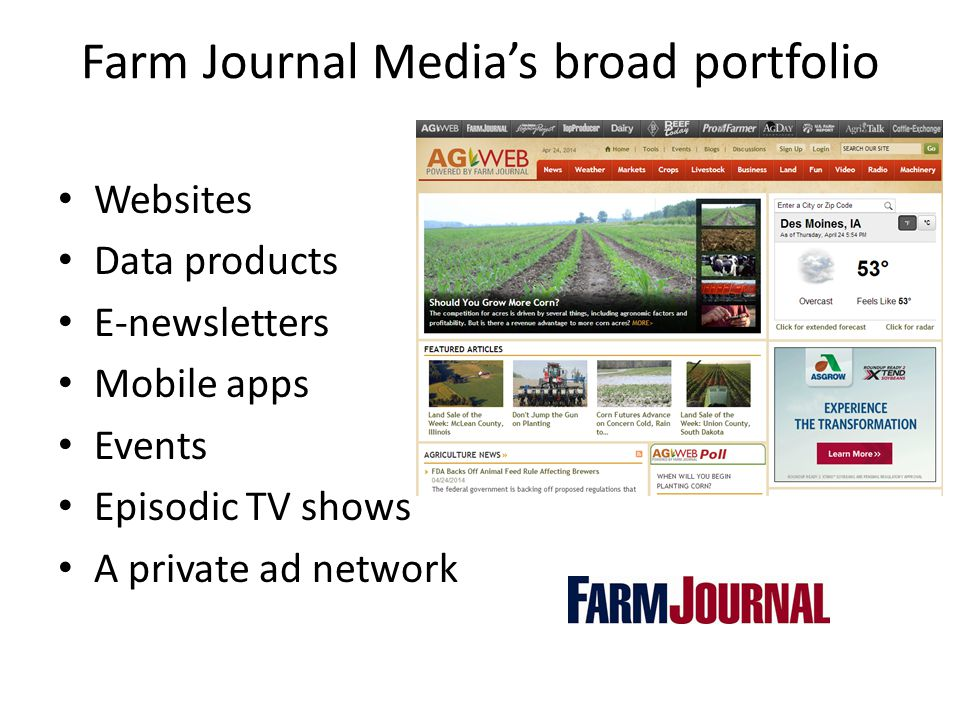 Farm Journal Media's broad portfolio Websites Data products E-newsletters Mobile apps Events Episodic TV shows A private ad network