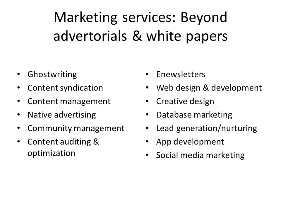 Marketing services: Beyond advertorials & white papers Ghostwriting Content syndication Content management Native advertising Community management Con