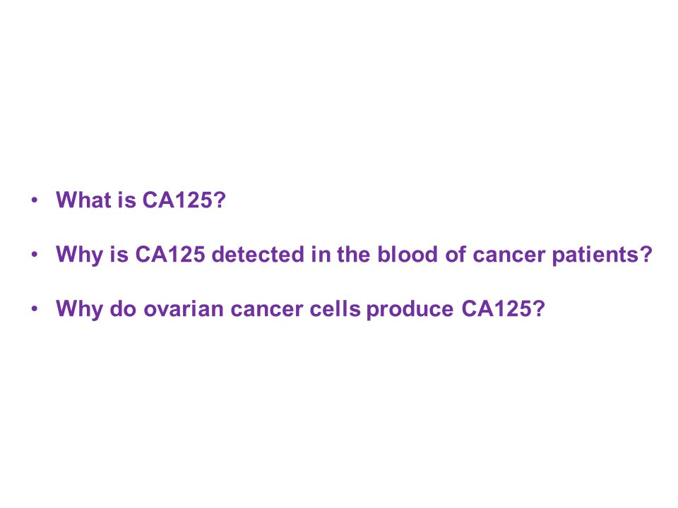 What is CA125. Why is CA125 detected in the blood of cancer patients.
