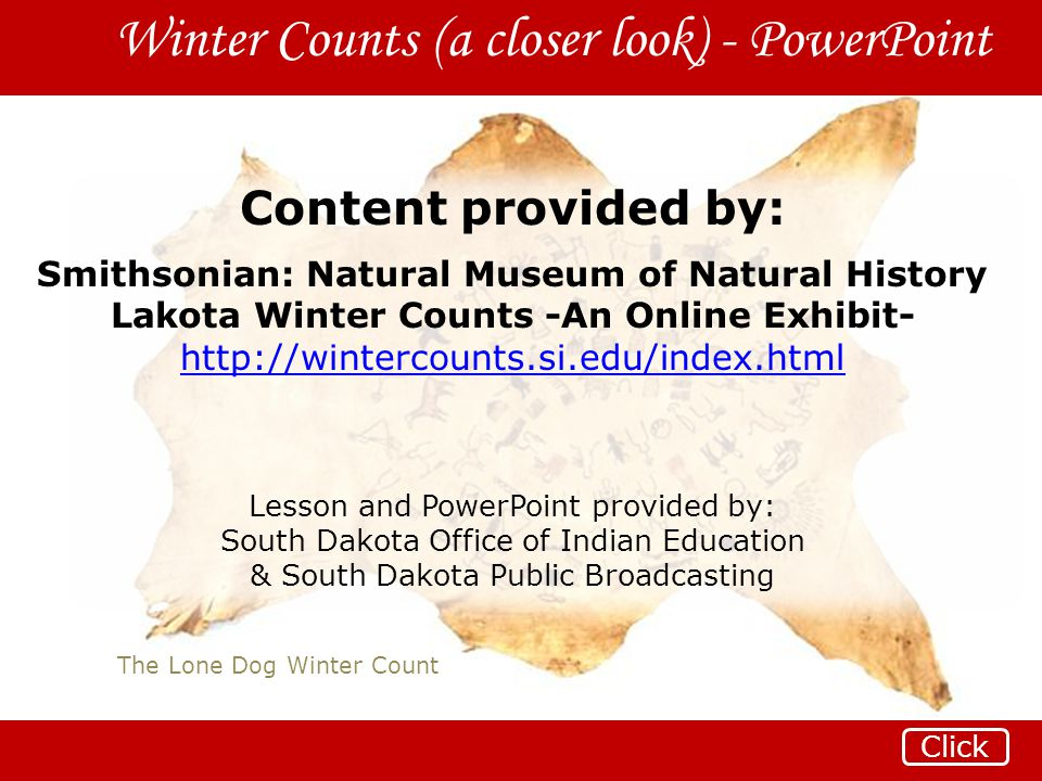 The Lone Dog Winter Count Winter Counts (a closer look) - PowerPoint Click Content provided by: Smithsonian: Natural Museum of Natural History Lakota