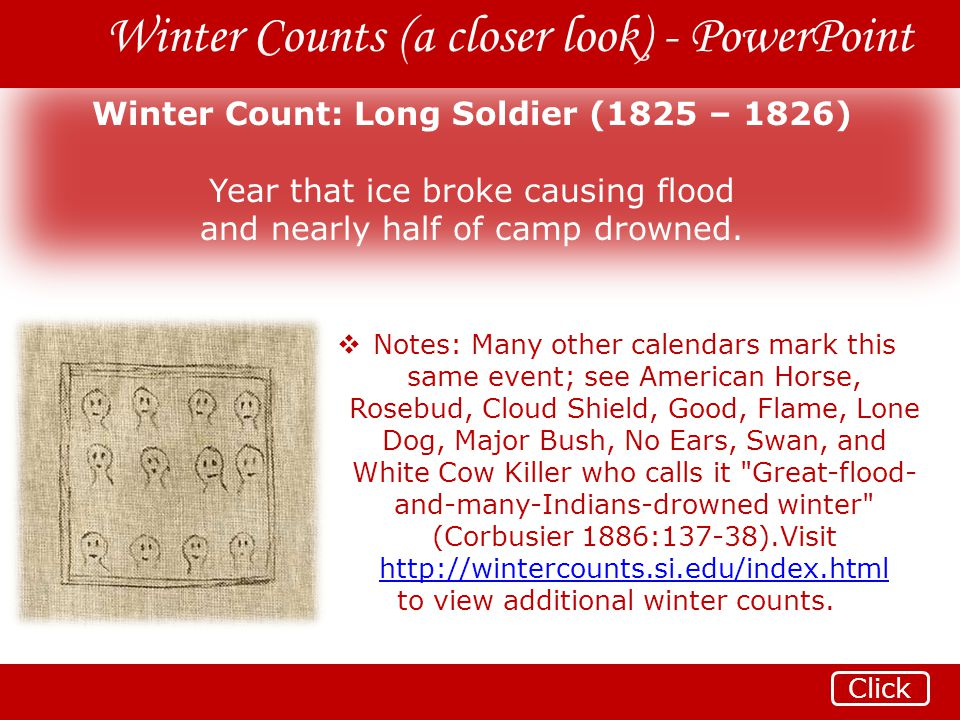 Winter Counts (a closer look) - PowerPoint Winter Count: Long Soldier (1825 – 1826) Year that ice broke causing flood and nearly half of camp drowned.