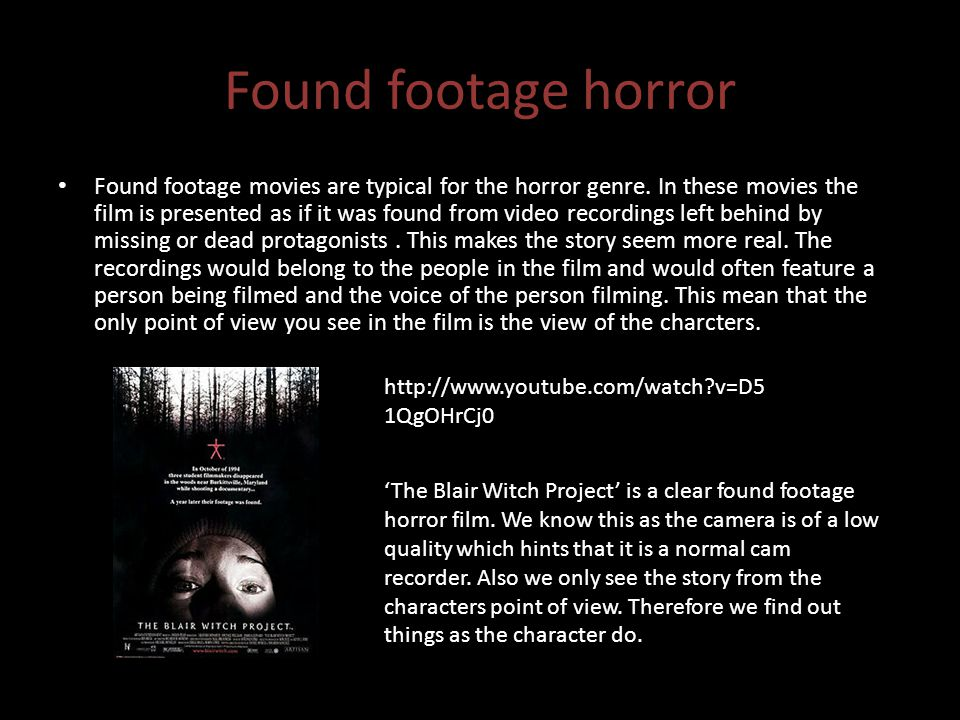 Found footage horror Found footage movies are typical for the horror genre.