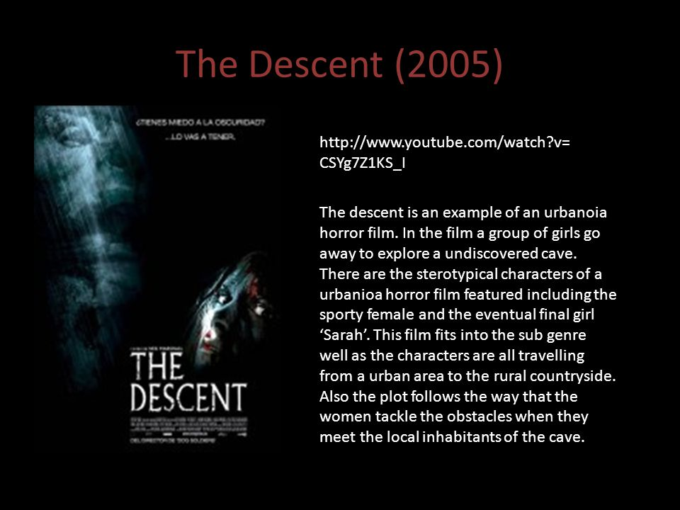 The Descent (2005) http://www.youtube.com/watch v= CSYg7Z1KS_I The descent is an example of an urbanoia horror film.
