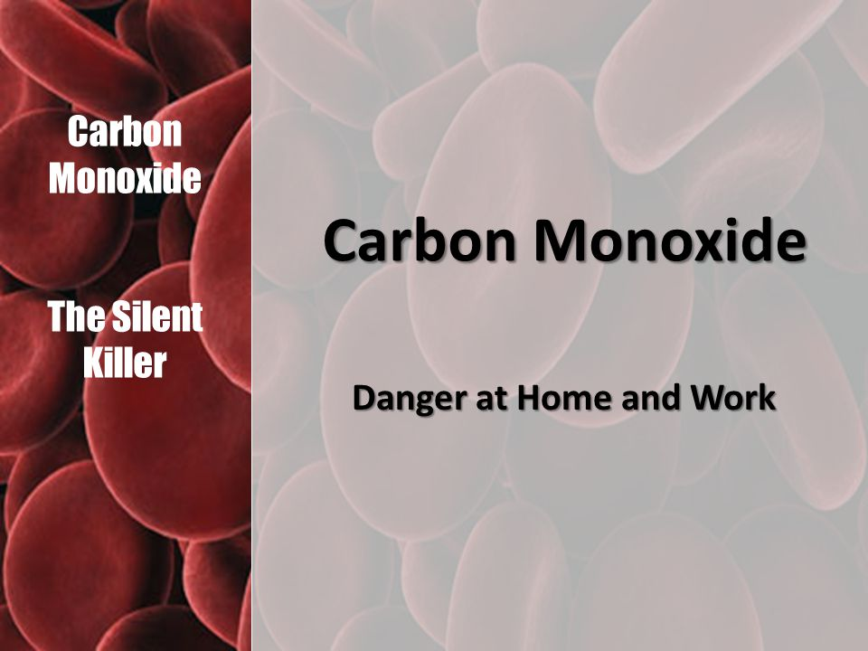 Carbon Monoxide The Silent Killer Carbon Monoxide Danger at Home and Work
