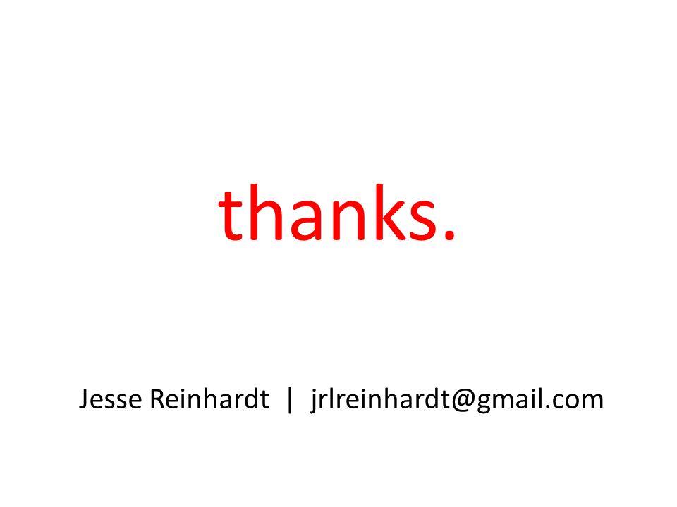 thanks. Jesse Reinhardt | jrlreinhardt@gmail.com
