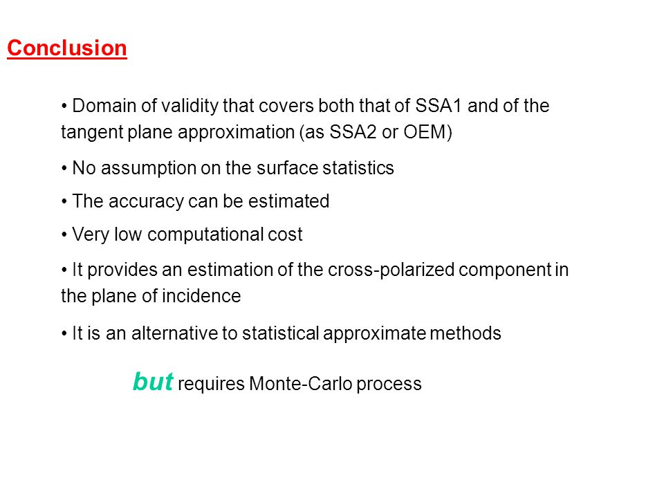 Conclusion Domain of validity that covers both that of SSA1 and of the tangent plane approximation (as SSA2 or OEM) No assumption on the surface stati